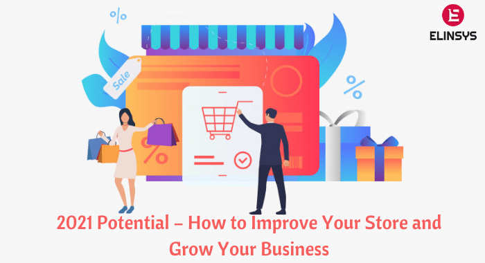 2021 Potential – How to Improve Your Store and Grow Your Business