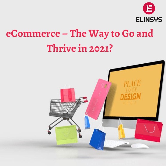 eCommerce – The Way to Go and Thrive in 2021